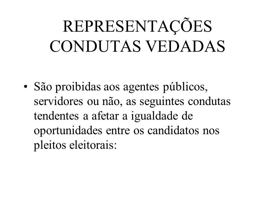REPRESENTAÇÕES CONDUTAS VEDADAS São proibidas aos agentes públicos, servidores ou não, as seguintes condutas tendentes a afetar a igualdade de oportun