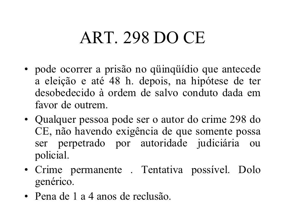 ART. 298 DO CE pode ocorrer a prisão no qüinqüídio que antecede a eleição e até 48 h. depois, na hipótese de ter desobedecido à ordem de salvo conduto