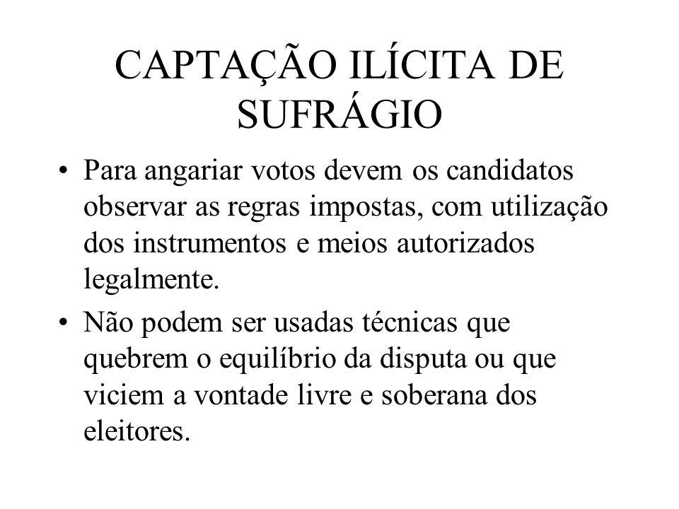 CAPTAÇÃO ILÍCITA DE SUFRÁGIO Para angariar votos devem os candidatos observar as regras impostas, com utilização dos instrumentos e meios autorizados