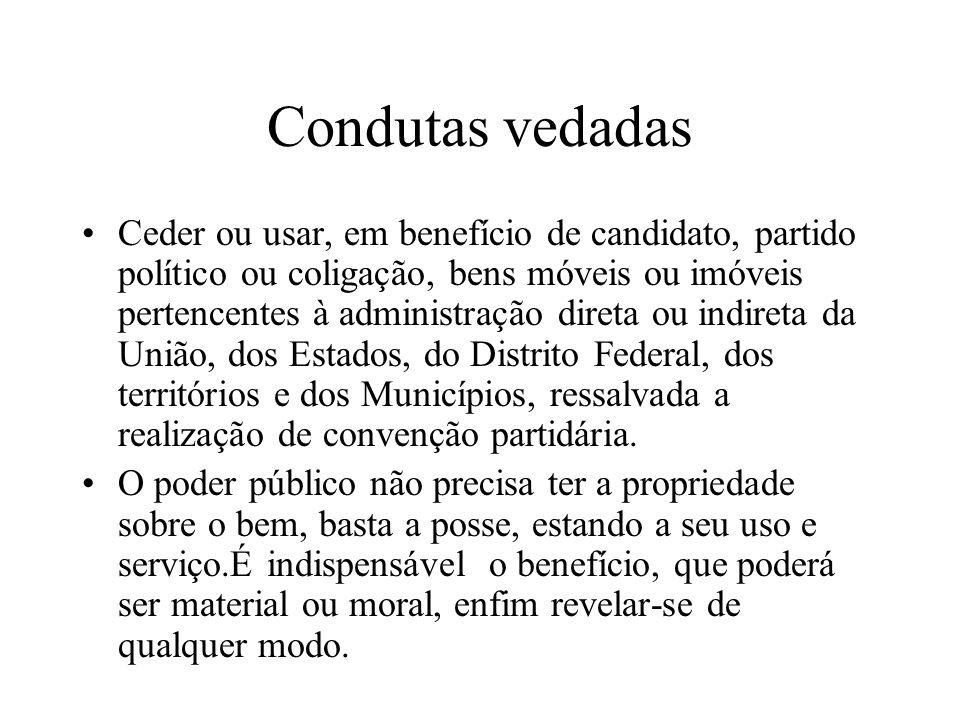 Condutas vedadas Ceder ou usar, em benefício de candidato, partido político ou coligação, bens móveis ou imóveis pertencentes à administração direta o