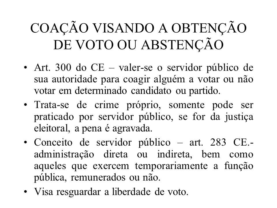 COAÇÃO VISANDO A OBTENÇÃO DE VOTO OU ABSTENÇÃO Art. 300 do CE – valer-se o servidor público de sua autoridade para coagir alguém a votar ou não votar