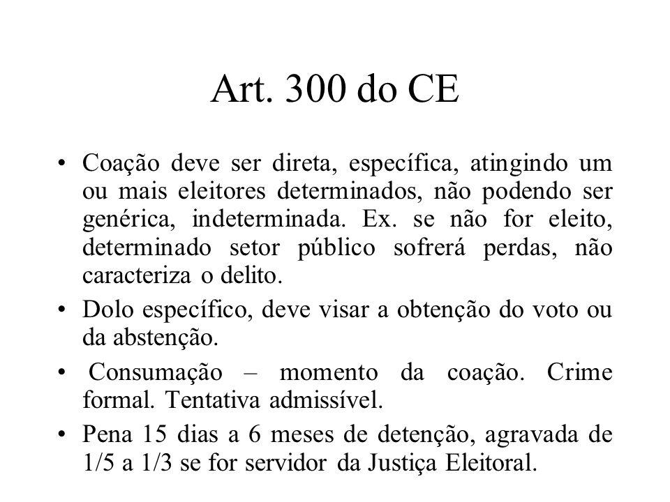 Art. 300 do CE Coação deve ser direta, específica, atingindo um ou mais eleitores determinados, não podendo ser genérica, indeterminada. Ex. se não fo