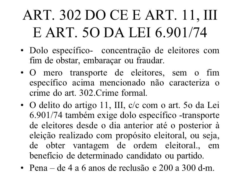 ART. 302 DO CE E ART. 11, III E ART. 5O DA LEI 6.901/74 Dolo específico- concentração de eleitores com fim de obstar, embaraçar ou fraudar. O mero tra