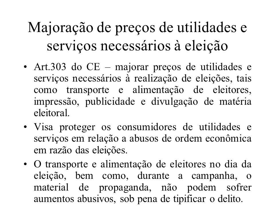 Majoração de preços de utilidades e serviços necessários à eleição Art.303 do CE – majorar preços de utilidades e serviços necessários à realização de