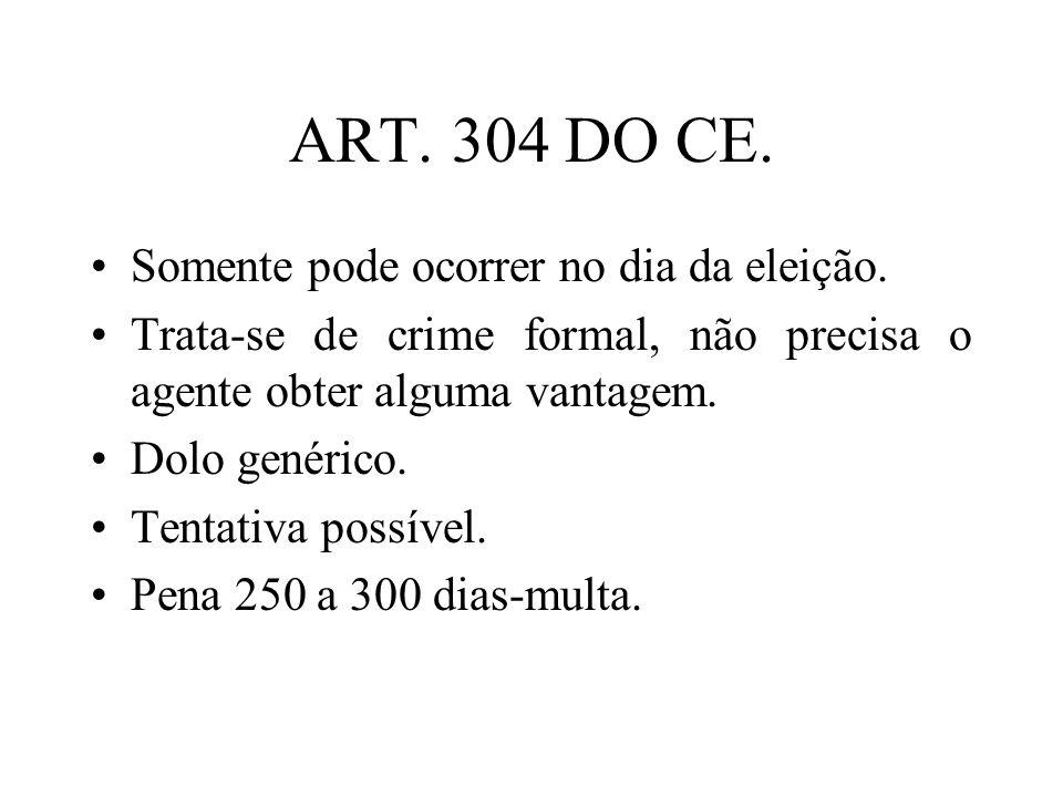 ART. 304 DO CE. Somente pode ocorrer no dia da eleição. Trata-se de crime formal, não precisa o agente obter alguma vantagem. Dolo genérico. Tentativa