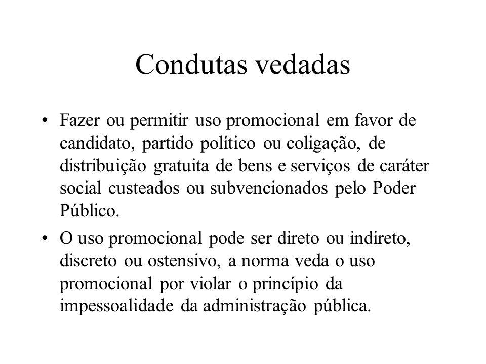 Condutas vedadas Fazer ou permitir uso promocional em favor de candidato, partido político ou coligação, de distribuição gratuita de bens e serviços d