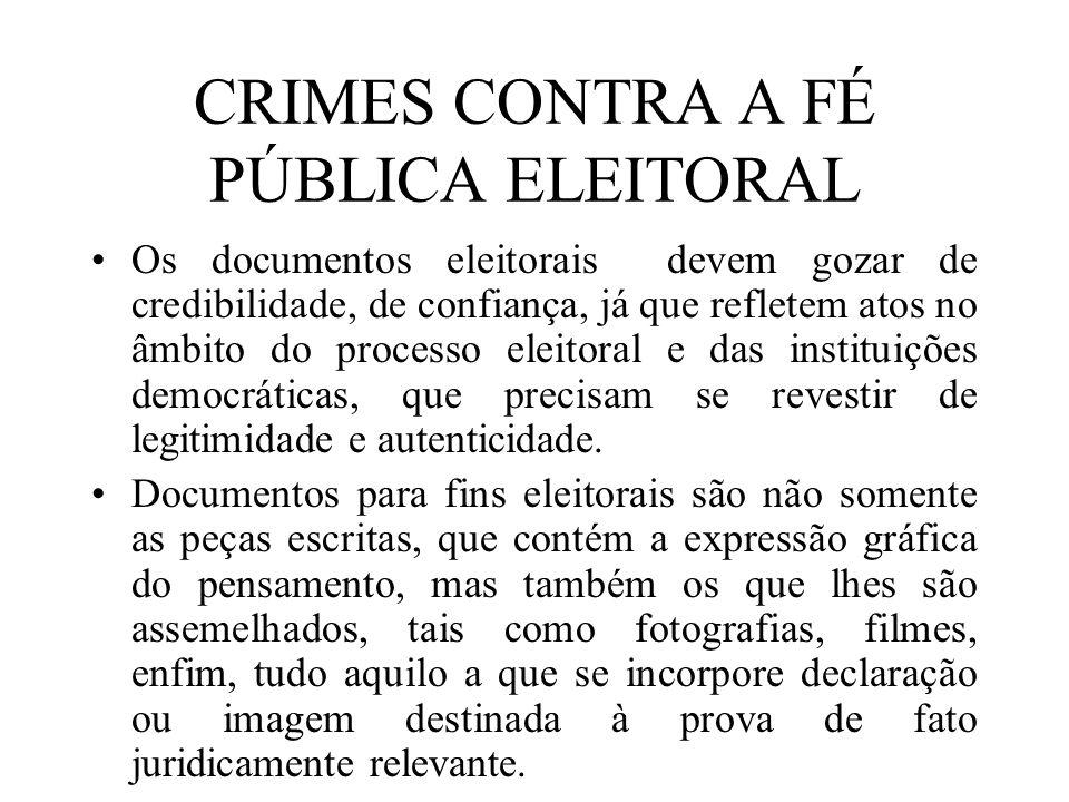 CRIMES CONTRA A FÉ PÚBLICA ELEITORAL Os documentos eleitorais devem gozar de credibilidade, de confiança, já que refletem atos no âmbito do processo e