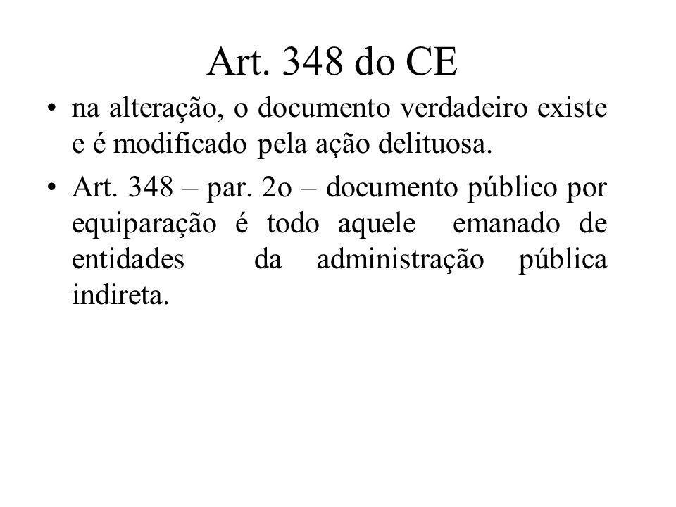 Art. 348 do CE na alteração, o documento verdadeiro existe e é modificado pela ação delituosa. Art. 348 – par. 2o – documento público por equiparação