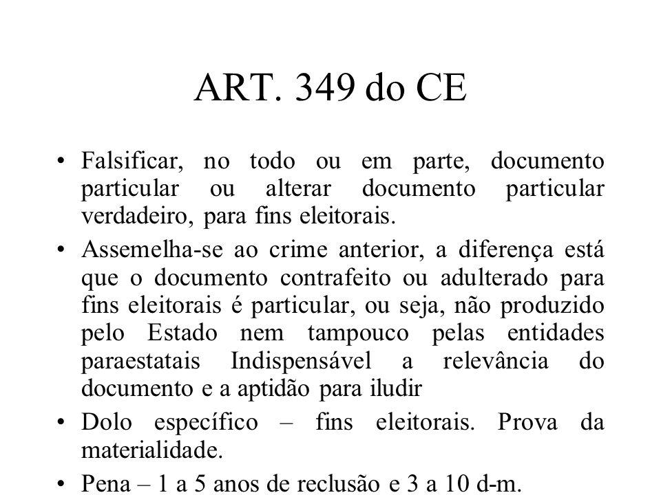 ART. 349 do CE Falsificar, no todo ou em parte, documento particular ou alterar documento particular verdadeiro, para fins eleitorais. Assemelha-se ao
