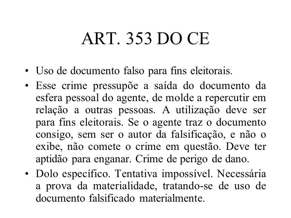 ART. 353 DO CE Uso de documento falso para fins eleitorais. Esse crime pressupõe a saída do documento da esfera pessoal do agente, de molde a repercut