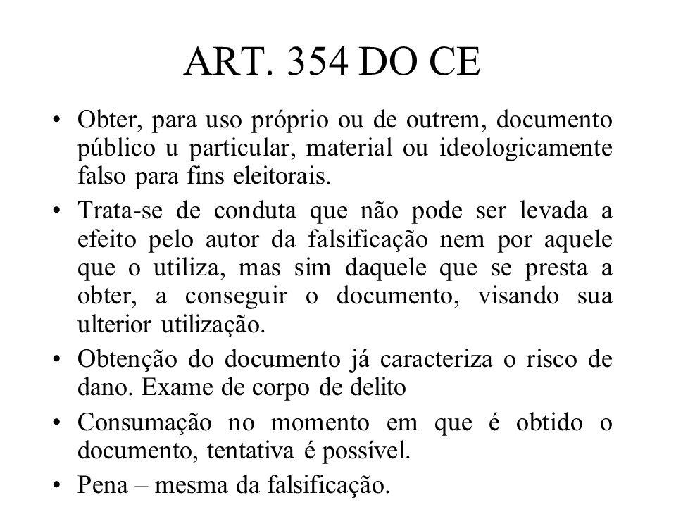 ART. 354 DO CE Obter, para uso próprio ou de outrem, documento público u particular, material ou ideologicamente falso para fins eleitorais. Trata-se