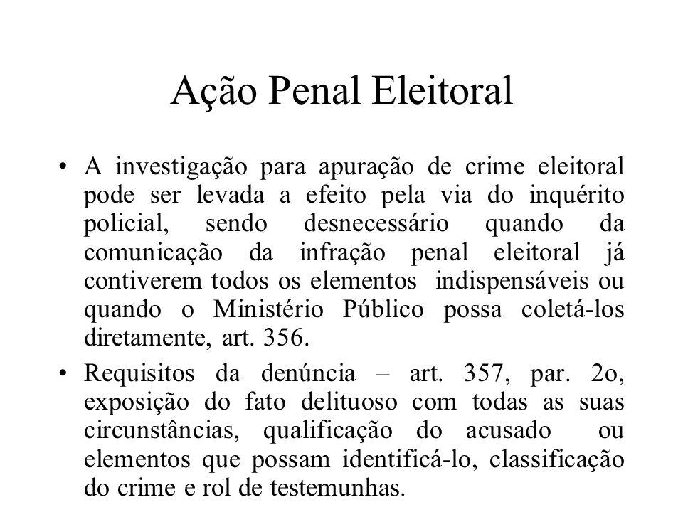 Ação Penal Eleitoral A investigação para apuração de crime eleitoral pode ser levada a efeito pela via do inquérito policial, sendo desnecessário quan