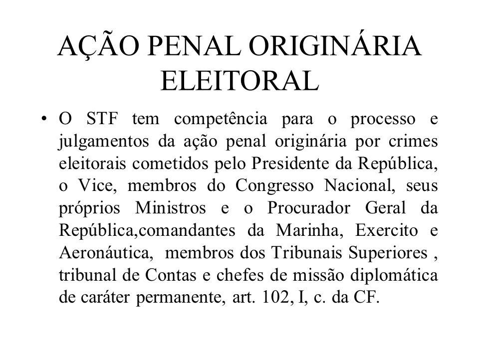 AÇÃO PENAL ORIGINÁRIA ELEITORAL O STF tem competência para o processo e julgamentos da ação penal originária por crimes eleitorais cometidos pelo Pres