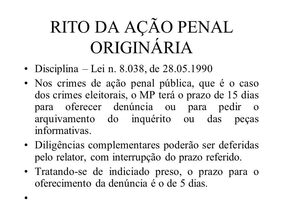 RITO DA AÇÃO PENAL ORIGINÁRIA Disciplina – Lei n. 8.038, de 28.05.1990 Nos crimes de ação penal pública, que é o caso dos crimes eleitorais, o MP terá
