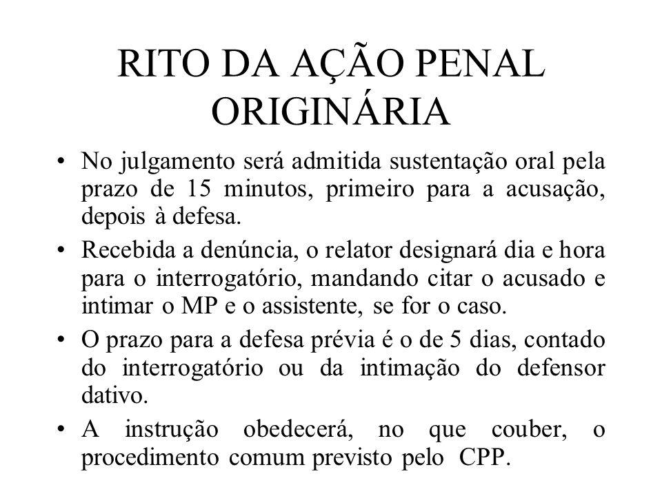 RITO DA AÇÃO PENAL ORIGINÁRIA No julgamento será admitida sustentação oral pela prazo de 15 minutos, primeiro para a acusação, depois à defesa. Recebi
