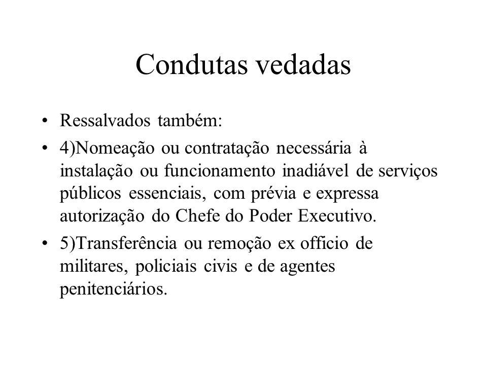 Condutas vedadas Ressalvados também: 4)Nomeação ou contratação necessária à instalação ou funcionamento inadiável de serviços públicos essenciais, com