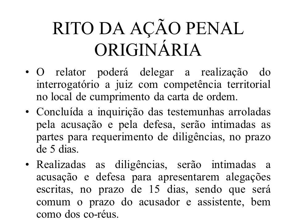 RITO DA AÇÃO PENAL ORIGINÁRIA O relator poderá delegar a realização do interrogatório a juiz com competência territorial no local de cumprimento da ca