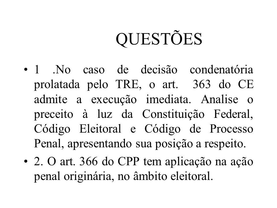 QUESTÕES 1.No caso de decisão condenatória prolatada pelo TRE, o art. 363 do CE admite a execução imediata. Analise o preceito à luz da Constituição F
