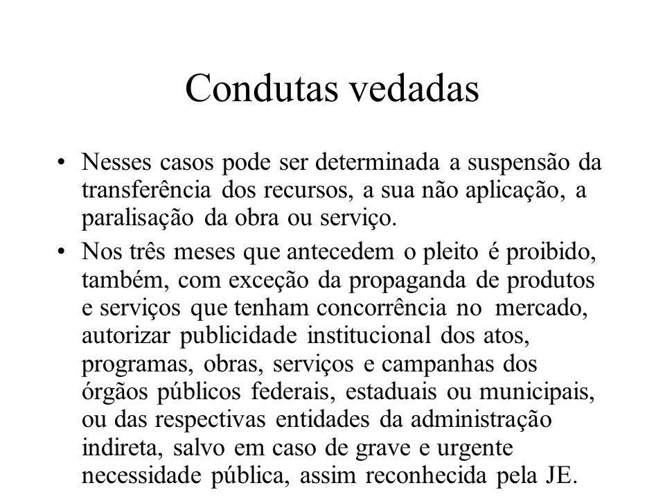 Condutas vedadas Nesses casos pode ser determinada a suspensão da transferência dos recursos, a sua não aplicação, a paralisação da obra ou serviço. N
