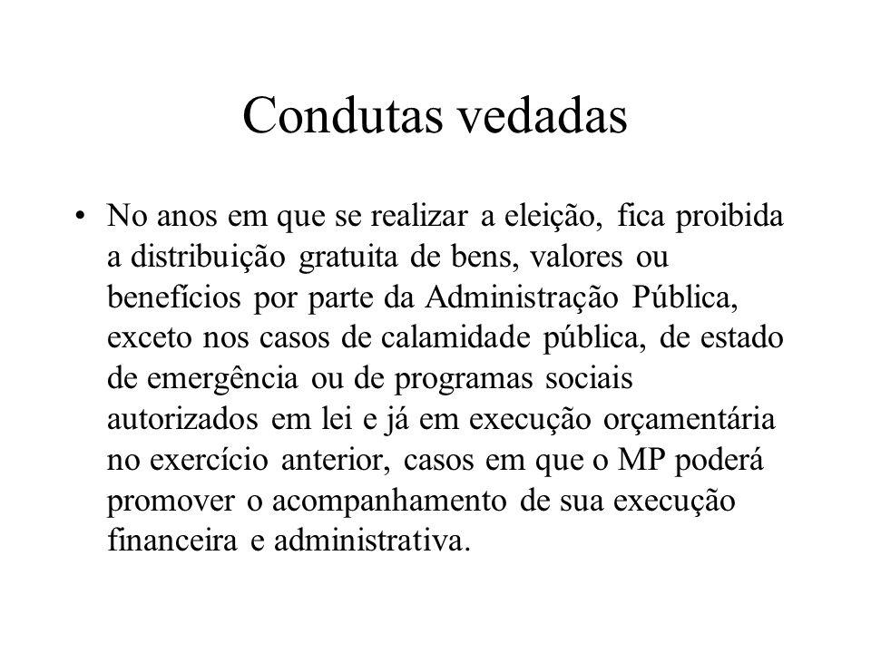 Condutas vedadas No anos em que se realizar a eleição, fica proibida a distribuição gratuita de bens, valores ou benefícios por parte da Administração