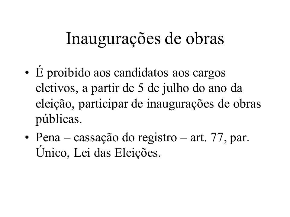 Inaugurações de obras É proibido aos candidatos aos cargos eletivos, a partir de 5 de julho do ano da eleição, participar de inaugurações de obras púb