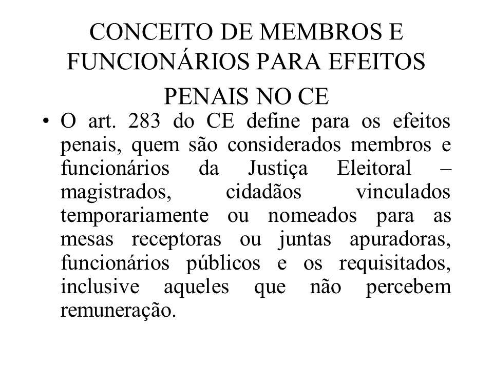 CONCEITO DE MEMBROS E FUNCIONÁRIOS PARA EFEITOS PENAIS NO CE O art. 283 do CE define para os efeitos penais, quem são considerados membros e funcionár