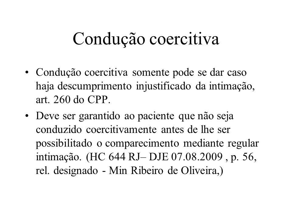 Condução coercitiva Condução coercitiva somente pode se dar caso haja descumprimento injustificado da intimação, art. 260 do CPP. Deve ser garantido a