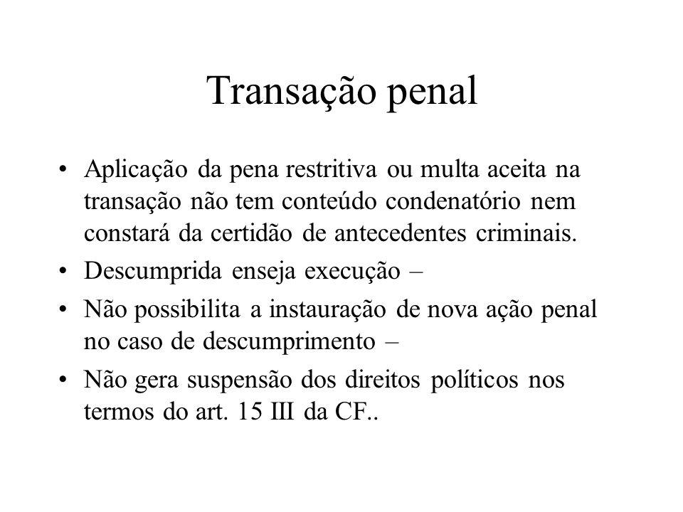 Transação penal Aplicação da pena restritiva ou multa aceita na transação não tem conteúdo condenatório nem constará da certidão de antecedentes crimi