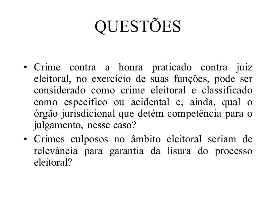QUESTÕES Crime contra a honra praticado contra juiz eleitoral, no exercício de suas funções, pode ser considerado como crime eleitoral e classificado