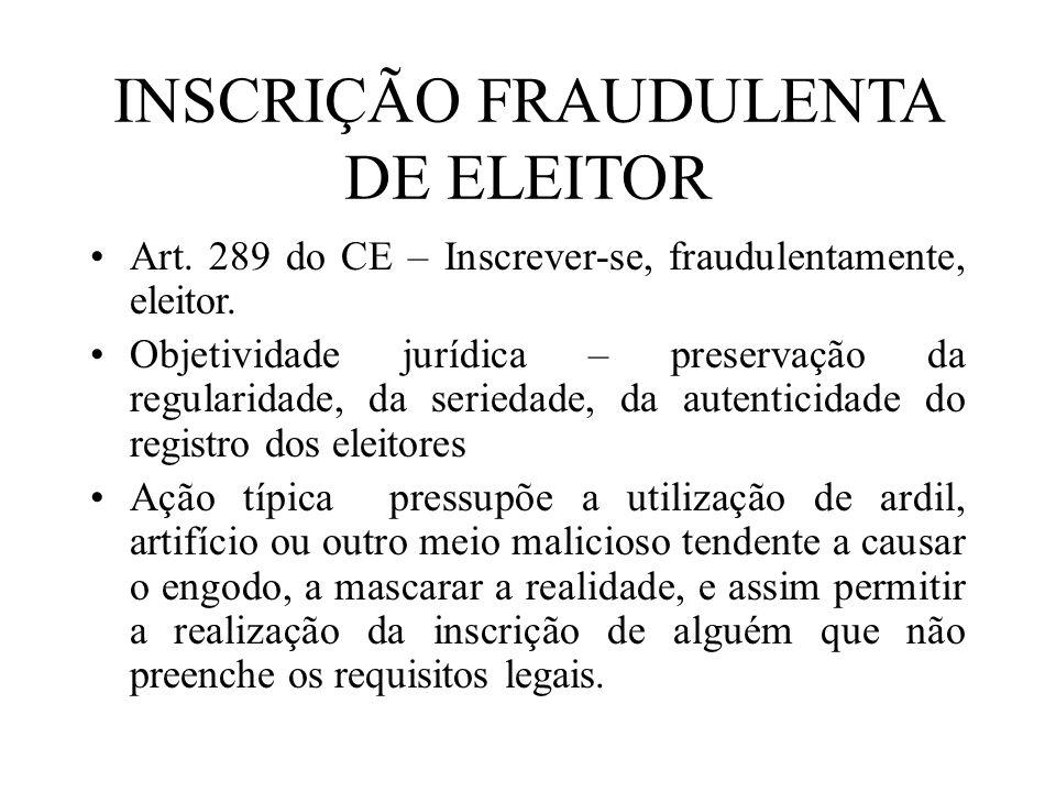 INSCRIÇÃO FRAUDULENTA DE ELEITOR Art. 289 do CE – Inscrever-se, fraudulentamente, eleitor. Objetividade jurídica – preservação da regularidade, da ser