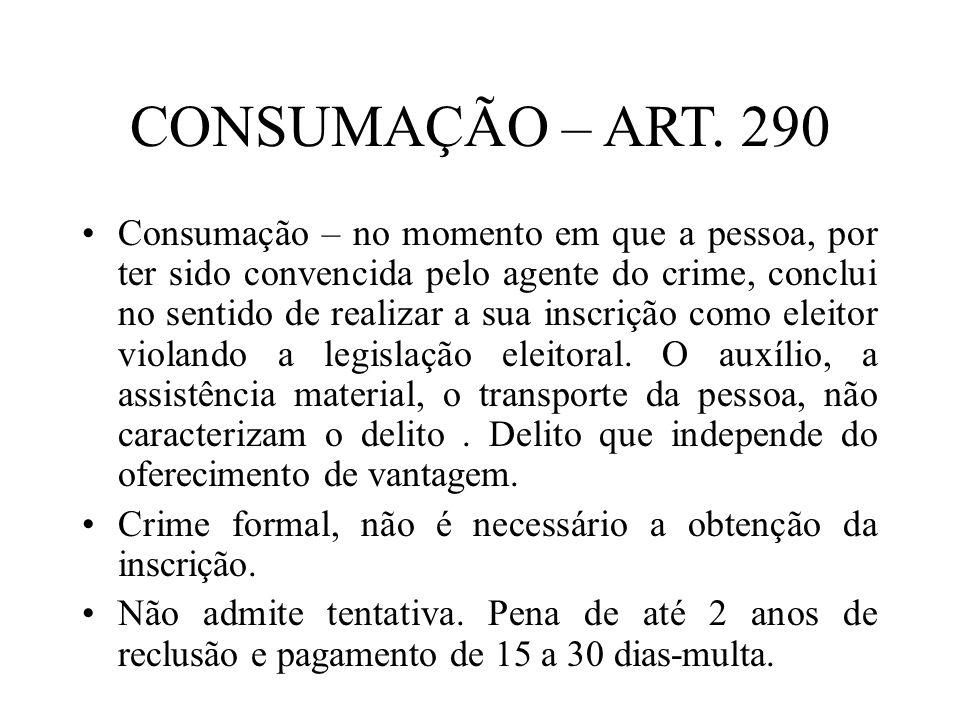 CONSUMAÇÃO – ART. 290 Consumação – no momento em que a pessoa, por ter sido convencida pelo agente do crime, conclui no sentido de realizar a sua insc
