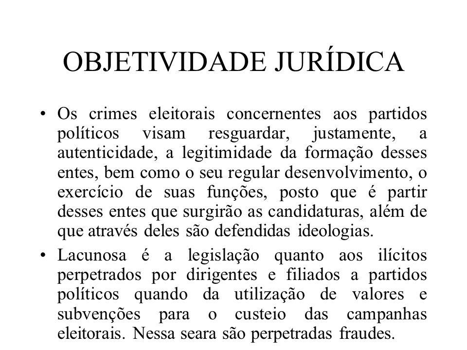 OBJETIVIDADE JURÍDICA Os crimes eleitorais concernentes aos partidos políticos visam resguardar, justamente, a autenticidade, a legitimidade da formaç