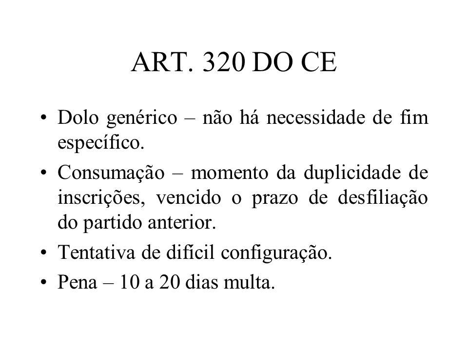 ART. 320 DO CE Dolo genérico – não há necessidade de fim específico. Consumação – momento da duplicidade de inscrições, vencido o prazo de desfiliação