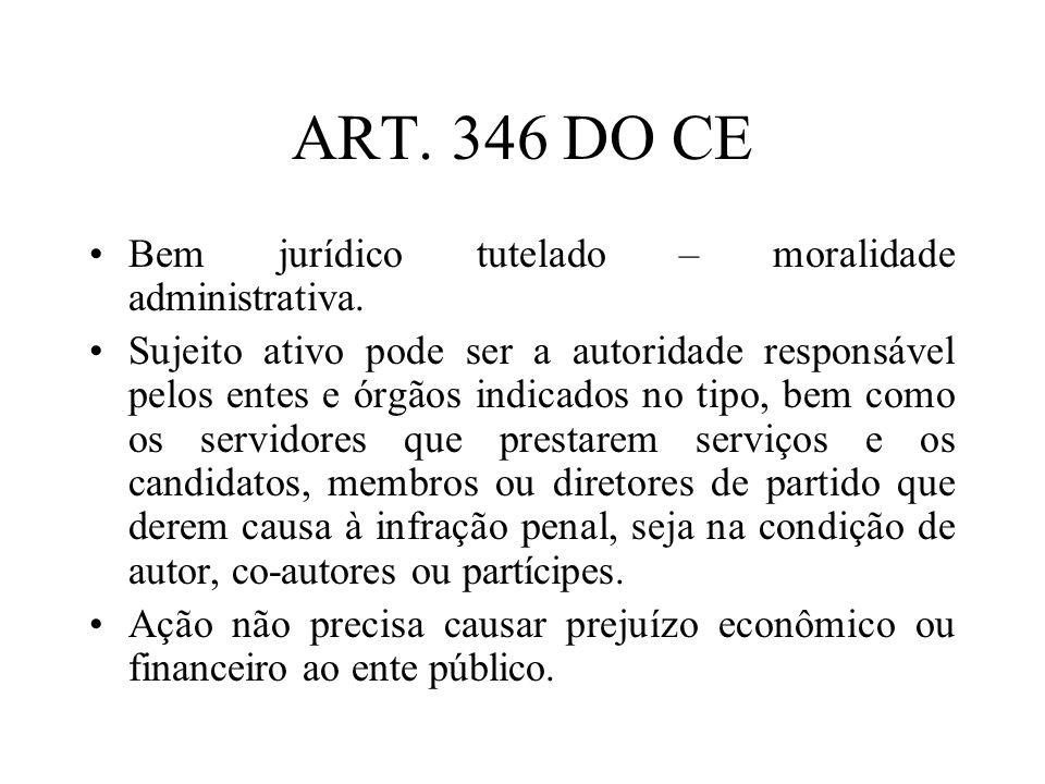 ART. 346 DO CE Bem jurídico tutelado – moralidade administrativa. Sujeito ativo pode ser a autoridade responsável pelos entes e órgãos indicados no ti