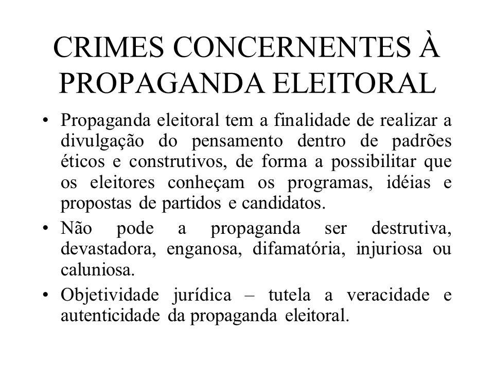 CRIMES CONCERNENTES À PROPAGANDA ELEITORAL Propaganda eleitoral tem a finalidade de realizar a divulgação do pensamento dentro de padrões éticos e con
