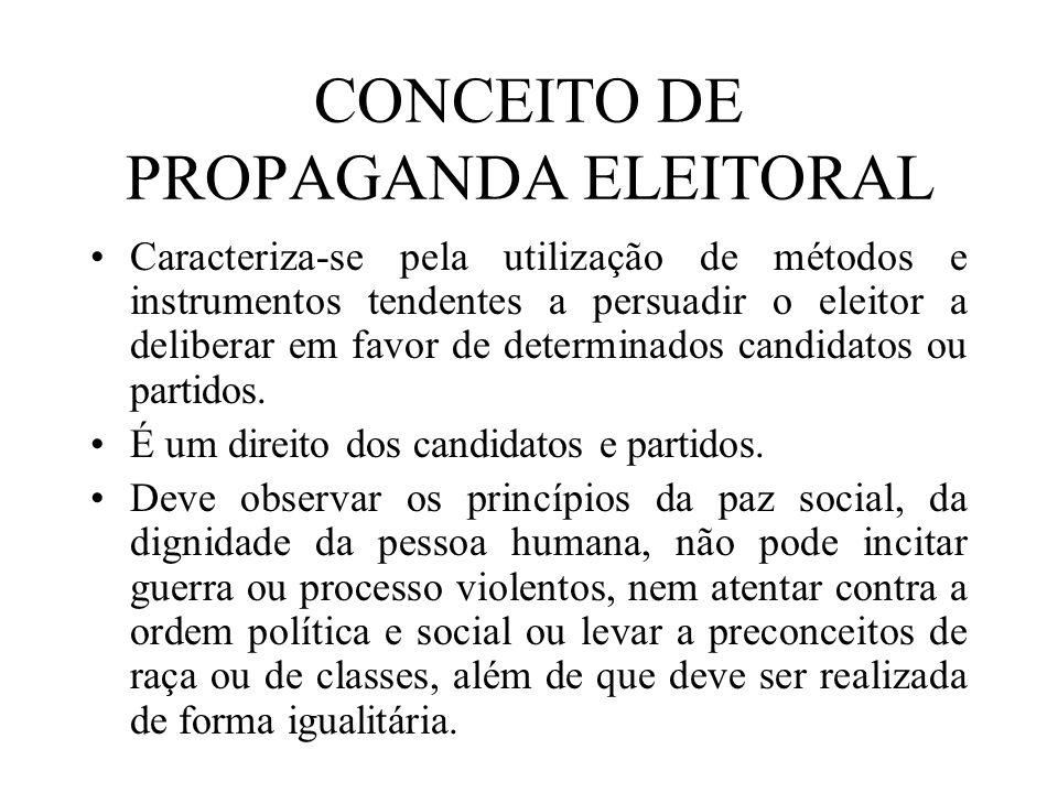 CONCEITO DE PROPAGANDA ELEITORAL Caracteriza-se pela utilização de métodos e instrumentos tendentes a persuadir o eleitor a deliberar em favor de dete