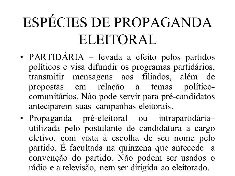 ESPÉCIES DE PROPAGANDA ELEITORAL PARTIDÁRIA – levada a efeito pelos partidos políticos e visa difundir os programas partidários, transmitir mensagens