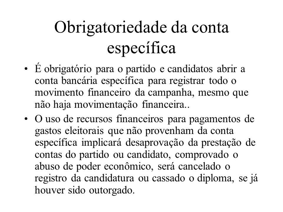 Obrigatoriedade da conta específica É obrigatório para o partido e candidatos abrir a conta bancária específica para registrar todo o movimento financ
