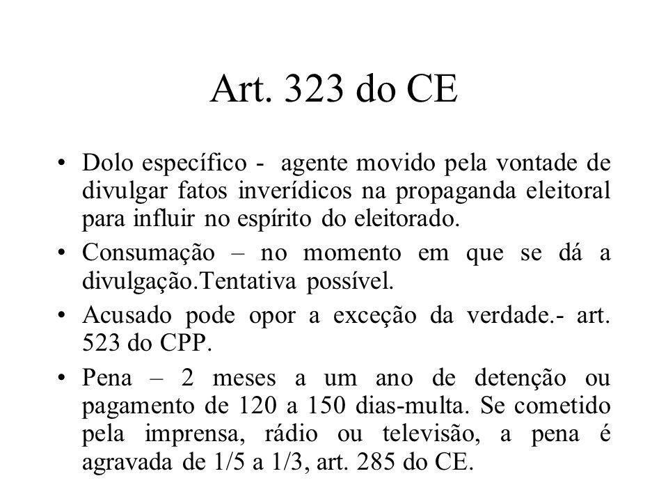 Art. 323 do CE Dolo específico - agente movido pela vontade de divulgar fatos inverídicos na propaganda eleitoral para influir no espírito do eleitora