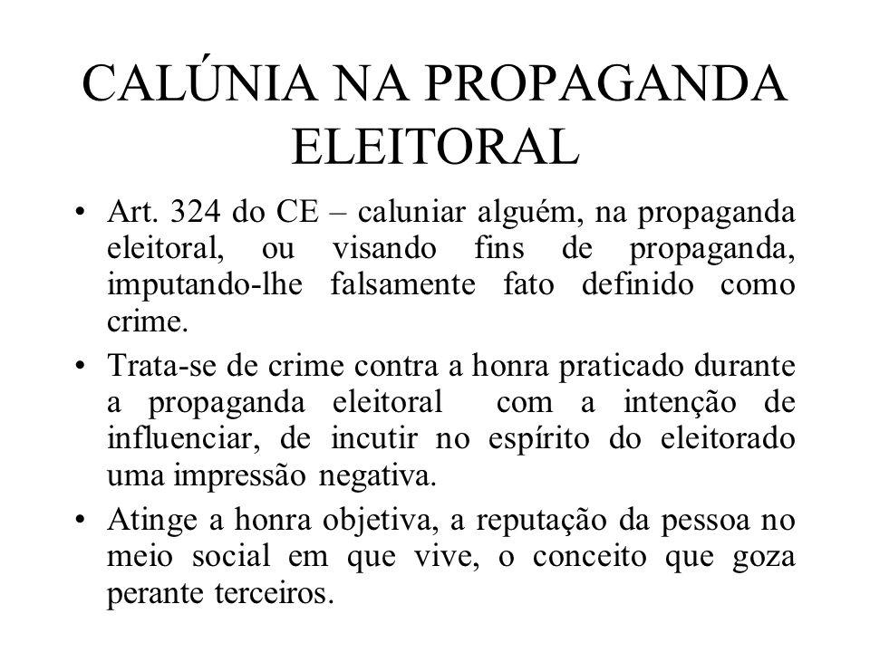 CALÚNIA NA PROPAGANDA ELEITORAL Art. 324 do CE – caluniar alguém, na propaganda eleitoral, ou visando fins de propaganda, imputando-lhe falsamente fat