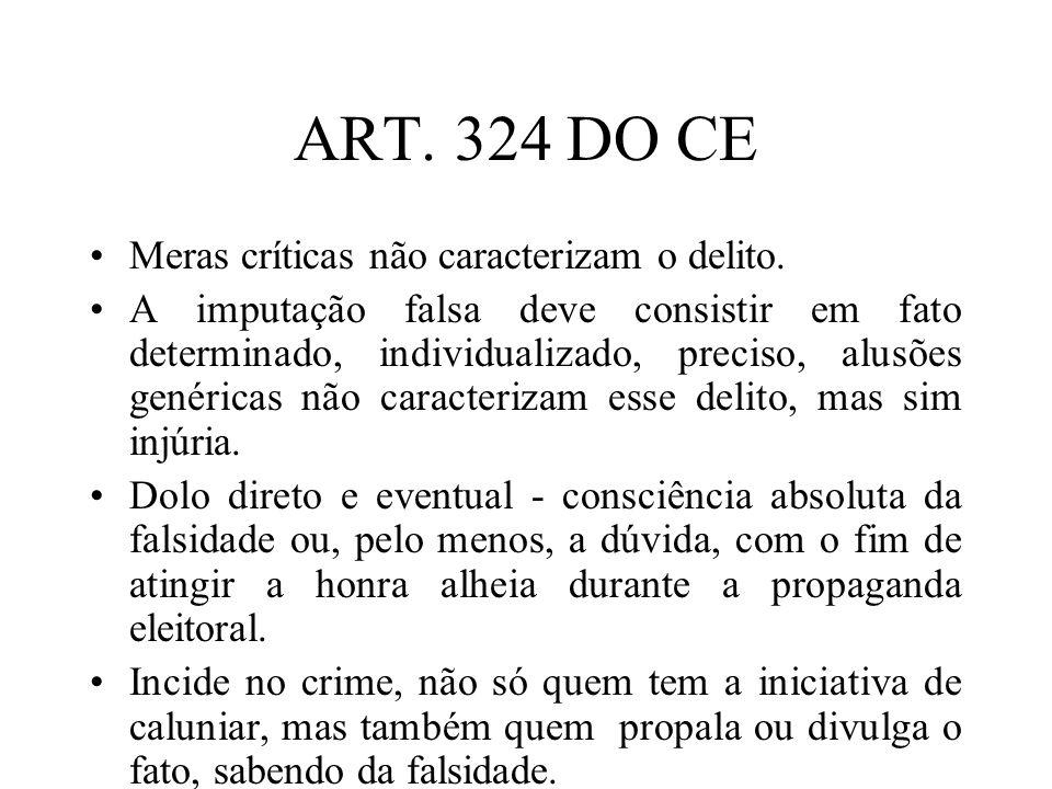 ART. 324 DO CE Meras críticas não caracterizam o delito. A imputação falsa deve consistir em fato determinado, individualizado, preciso, alusões genér