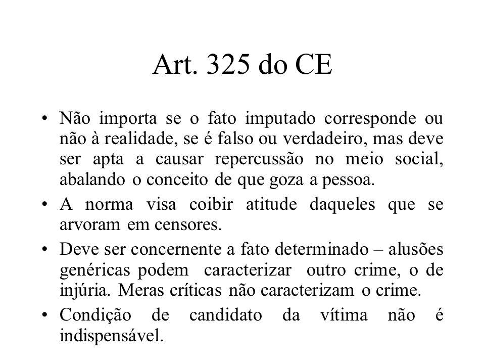 Art. 325 do CE Não importa se o fato imputado corresponde ou não à realidade, se é falso ou verdadeiro, mas deve ser apta a causar repercussão no meio