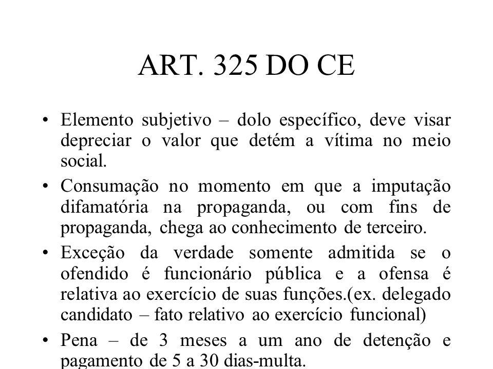 ART. 325 DO CE Elemento subjetivo – dolo específico, deve visar depreciar o valor que detém a vítima no meio social. Consumação no momento em que a im