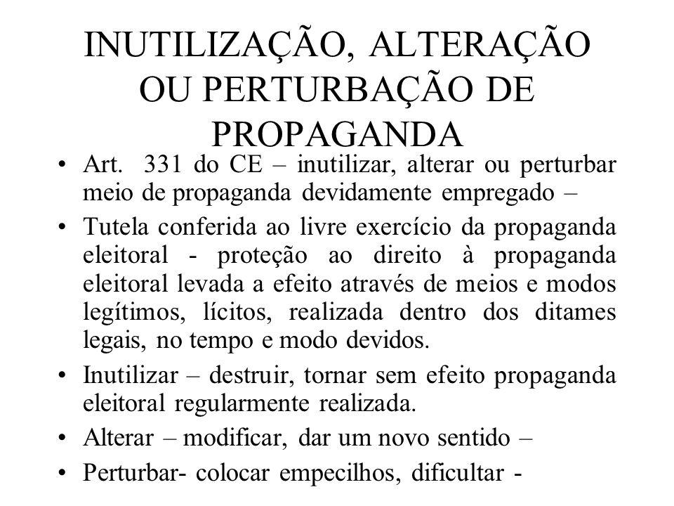 INUTILIZAÇÃO, ALTERAÇÃO OU PERTURBAÇÃO DE PROPAGANDA Art. 331 do CE – inutilizar, alterar ou perturbar meio de propaganda devidamente empregado – Tute