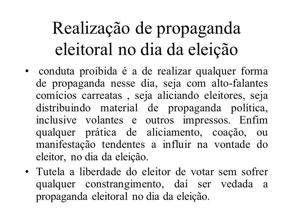 Realização de propaganda eleitoral no dia da eleição conduta proibida é a de realizar qualquer forma de propaganda nesse dia, seja com alto-falantes c