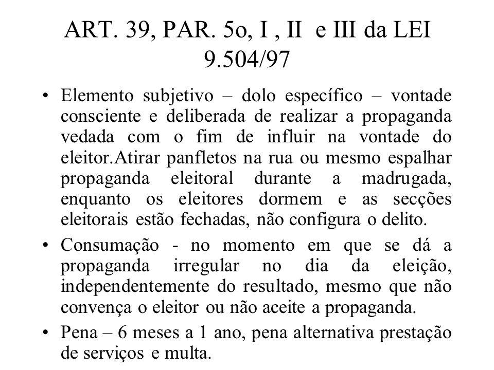 ART. 39, PAR. 5o, I, II e III da LEI 9.504/97 Elemento subjetivo – dolo específico – vontade consciente e deliberada de realizar a propaganda vedada c