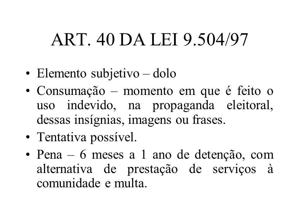 ART. 40 DA LEI 9.504/97 Elemento subjetivo – dolo Consumação – momento em que é feito o uso indevido, na propaganda eleitoral, dessas insígnias, image