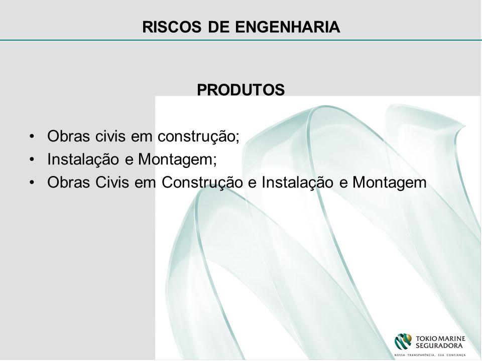 RISCOS DE ENGENHARIA PRODUTOS Obras civis em construção; Instalação e Montagem; Obras Civis em Construção e Instalação e Montagem