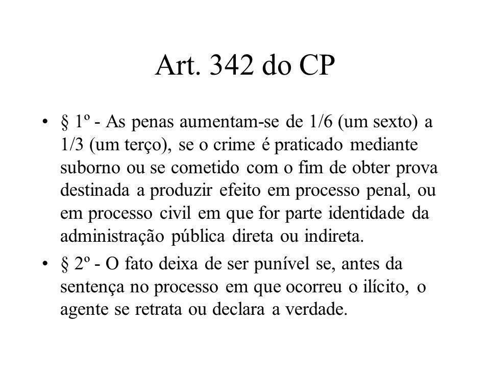 Art. 342 do CP § 1º - As penas aumentam-se de 1/6 (um sexto) a 1/3 (um terço), se o crime é praticado mediante suborno ou se cometido com o fim de obt