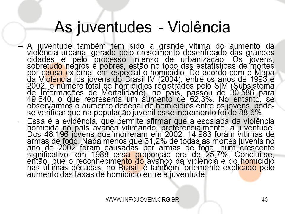 As juventudes - Violência –A juventude também tem sido a grande vítima do aumento da violência urbana, gerado pelo crescimento desenfreado das grandes
